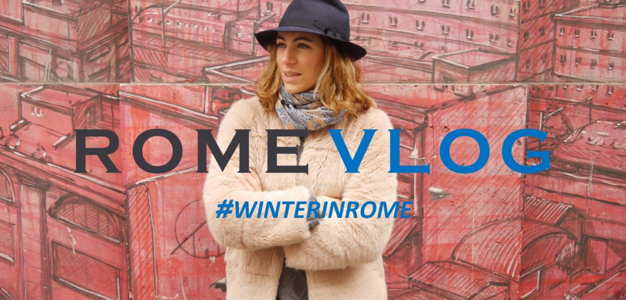 WINTER IN ROME / Vlog !