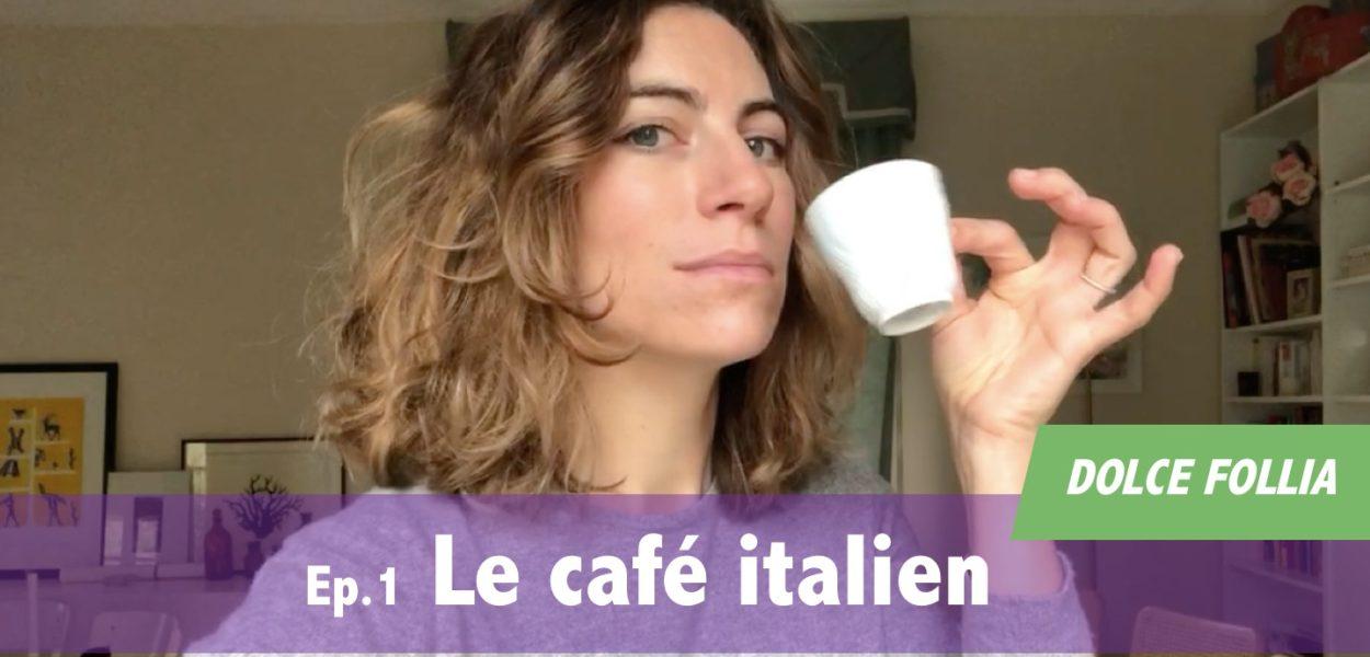 DOLCE FOLLIA / Ep. 1 Le café italien