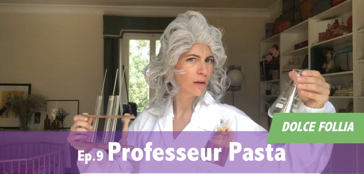 DOLCE FOLLIA / Ep.9 Professeur Pasta