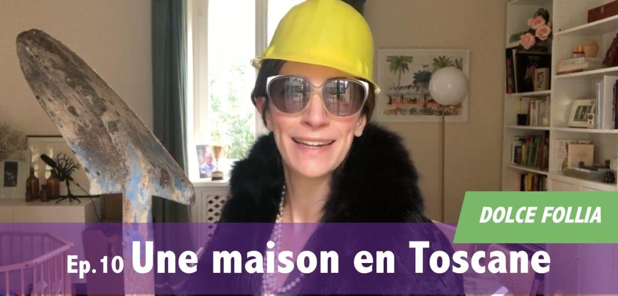 DOLCE FOLLIA / Ep.10 Une maison en Toscane (belle-maman is back !)