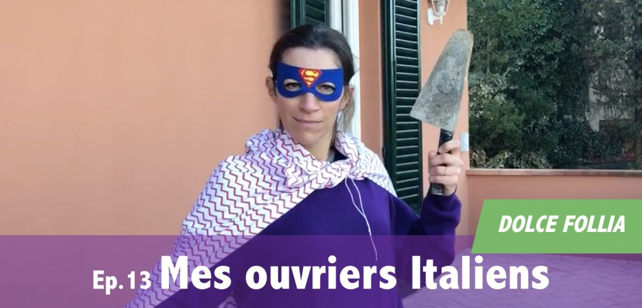 DOLCE FOLLIA / Ep.13 Mes ouvriers italiens