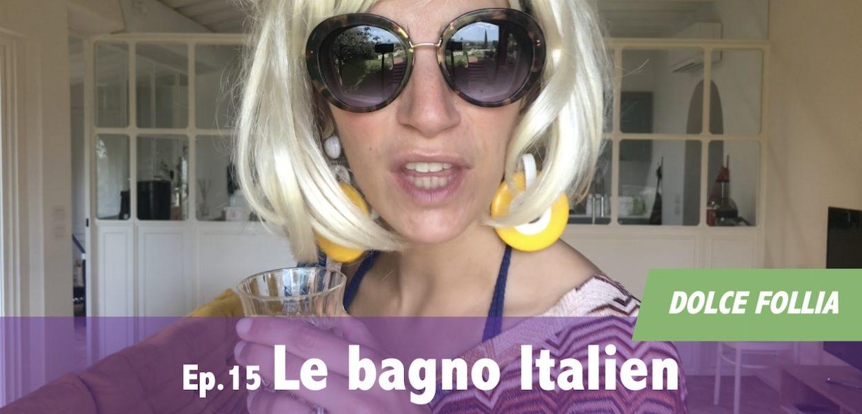 DOLCE FOLLIA / Ep.15 Le Bagno Italien