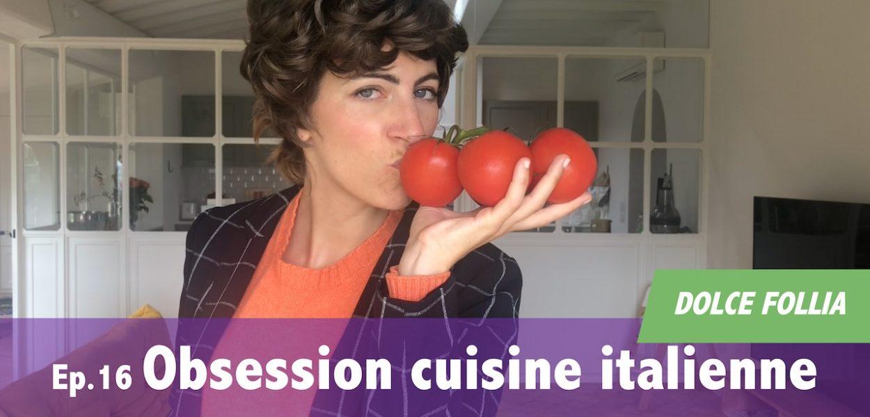 DOLCE FOLLIA / Ep.16 Obsession cuisine Italienne